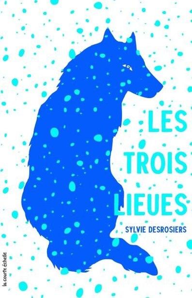 Trois Lieues, Les by SYLVIE DESROSIERS