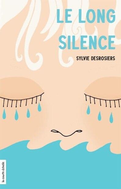 LE LONG SILENCE by SYLVIE DESROSIERS