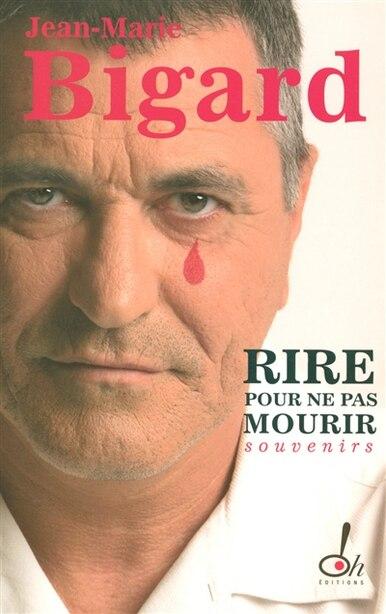 RIRE POUR NE PAS MOURIR -SOUVENIRS de Jean-Marie Bigard