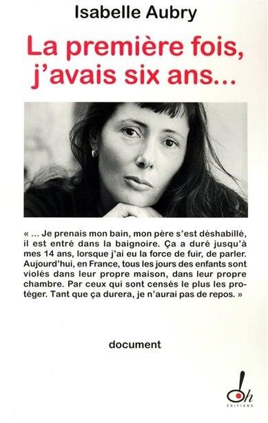 Premiere Fois, J'avais Six Ans... de Isabelle Aubry