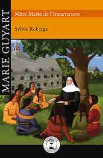 Marie Guyart de Sylvie Roberge