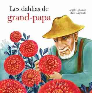 Les dahlias de grand-papa de Angèle Delaunois