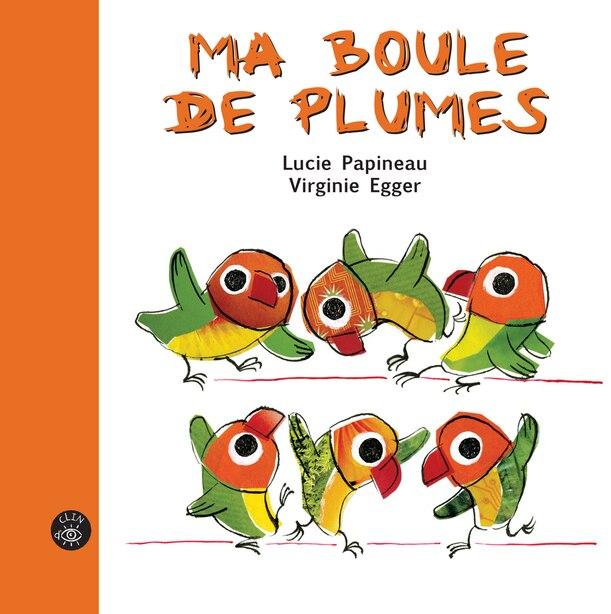 Ma boule de plumes de Lucie Papineau
