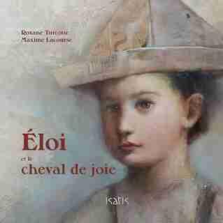Eloi et le cheval de joie de Roxane Turcotte