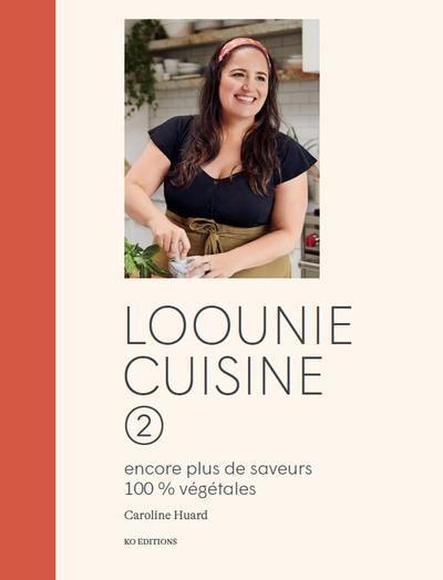 Loounie Cuisine 02 : Encore Plus D'astuces Et De Recettes 100% V by CAROLINE HUARD
