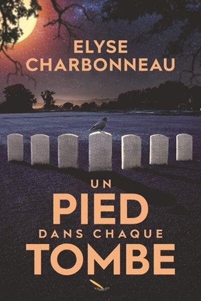 Un pied dans chaque tombe de Elyse Charbonneau