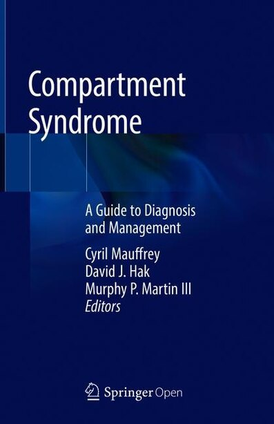 Compartment Syndrome: A Guide To Diagnosis And Management by Cyril Mauffrey