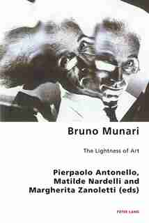 Bruno Munari: The Lightness of Art by Pierpaolo Antonello