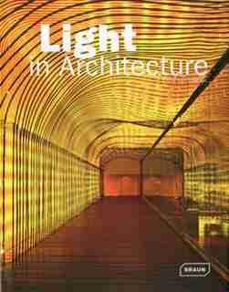 Light in Architecture by Chris Van Uffelen