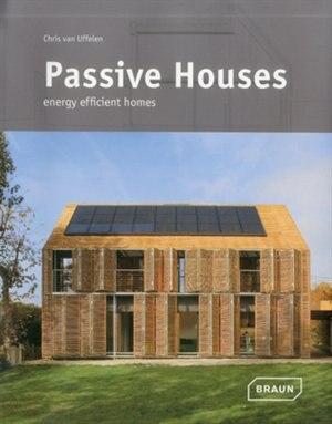 Passive Houses: Energy Efficient Homes de Chris Van Uffelen