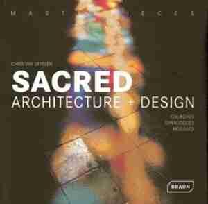 Masterpieces: Sacred Architecture + Design: Churches, Synagogues, Mosques de Chris Van Uffelen