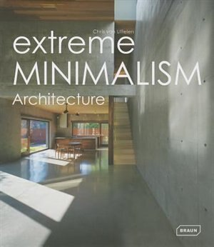 Extreme Minimalism: Architecture by Chris Van Uffelen