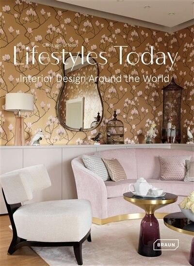 Lifestyles Today: Interior Design Around The World de Chris Van Uffelen