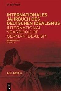 Internationales Jahrbuch des Deutschen Idealismus / International Yearbook of German Idealism , 10/2012, Geschichte/History by Dina Emundts