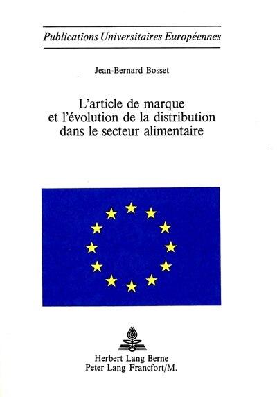L'article De Marque Et L'évolution De La Distribution Dans Le Secteur Alimentaire by Jean-bernard Bosset