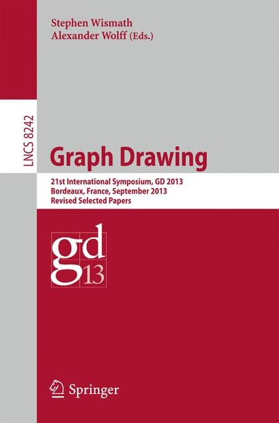 Graph Drawing: 21st International Symposium, GD 2013, Bordeaux, France, September 23-25, 2013, Revised Selected Pa by Stephen Wismath