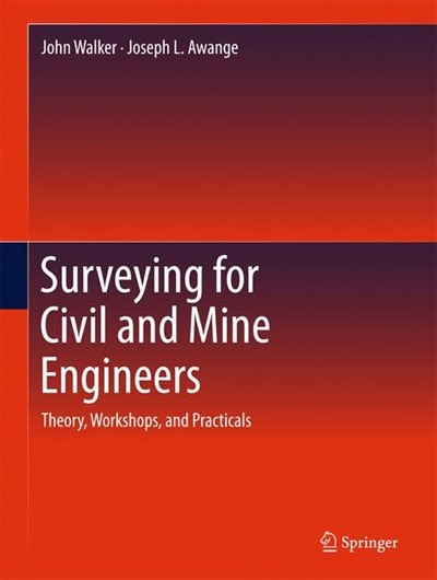 Surveying For Civil And Mine Engineers: Theory, Workshops, And Practicals by John Walker