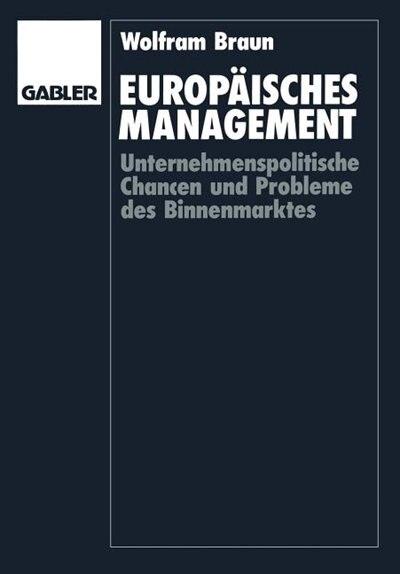 Europäisches Management: Unternehmenspolitische Chancen und Probleme des Binnenmarktes by Wolfram Braun