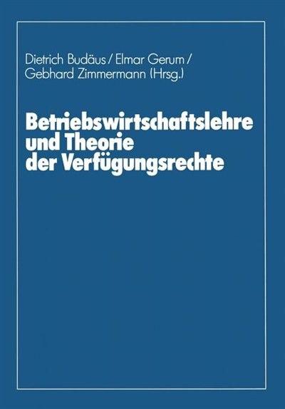 Betriebswirtschaftslehre und Theorie der Verfügungsrechte by Dietrich Budäus
