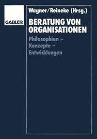 Beratung von Organisationen: Philosophien - Konzepte - Entwicklungen by Helmut Wagner