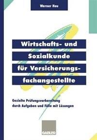 Wirtschafts- und Sozialkunde für Versicherungsfachangestellte: Gezielte Prüfungsvorbereitung durch Aufgaben und Fälle mit Lösungen by Werner Hau