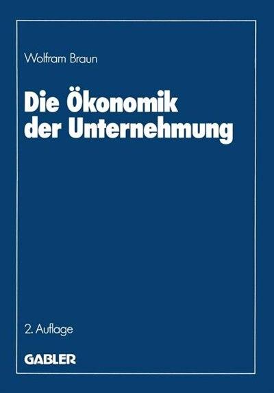Die Ökonomik der Unternehmung by Wolfram Braun