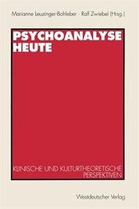 Psychoanalyse heute: Klinische und kulturtheoretische Perspektiven by Marianne Leuzinger-bohleber