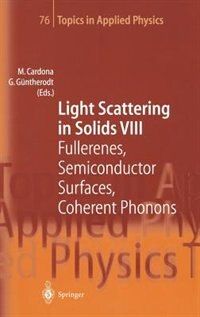 Light Scattering in Solids VIII: Fullerenes, Semiconductor Surfaces, Coherent Phonons by M. Cardona