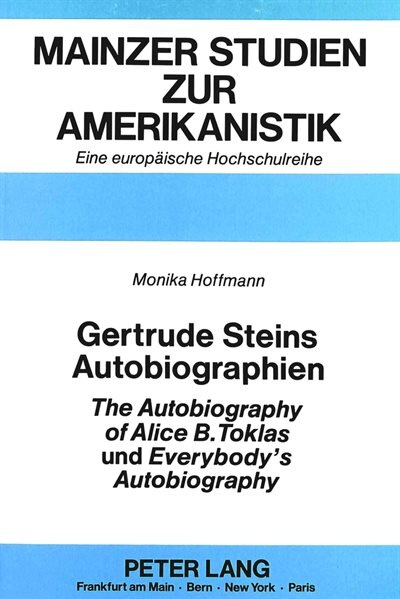 Gertrude Steins Autobiographien The Autobiography Of Alice B. Toklas Und Everybody's Autobiography by Monika Hoffmann