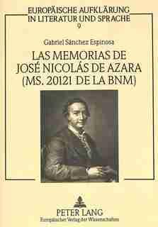 Las Memorias De José Nicolás De Azara (ms. 20121 De La Bnm): Estudio Y Edición Del Texto by Gabriel Sánchez Espinosa