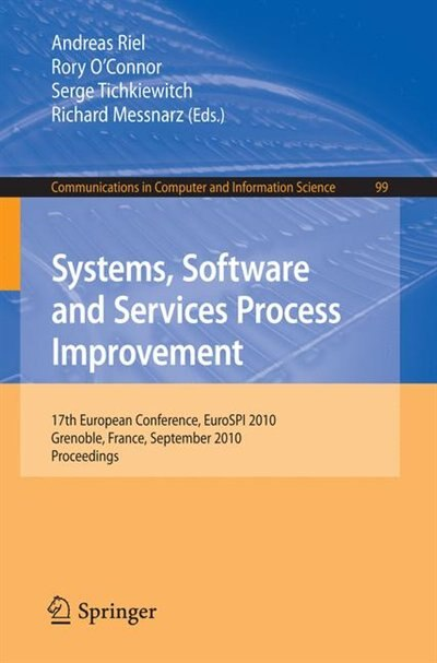 Systems, Software and Services Process Improvement: 17th European Conference, EuroSPI 2010, Grenoble, France, September 1-3, 2010. Proceedings by Andreas Riel