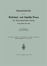 Generalbericht Über Das Medizinal- Und Sanitäts-wesen Des Regierungsbezirks Danzig In Den Jahren 1883-1885 by A. Zeuschner