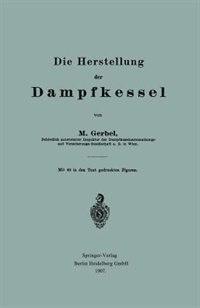 Die Herstellung Der Dampfkessel by Bernhard M. Gerbel