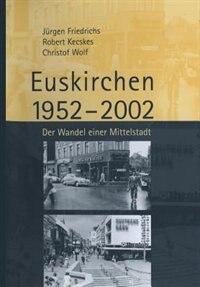 Euskirchen 1952-2002: Der Wandel einer Mittelstadt by Juergen Friedrichs