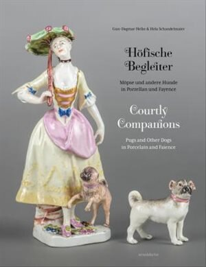 Courtly Companions: Pugs And Other Dogs In Porcelain And Faience by Gun-dagmar Helke