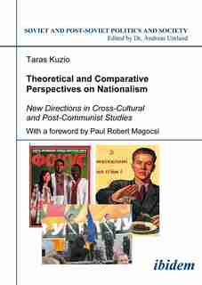 Theoretical and Comparative Perspectives on Nationalism: New Directions in Cross-Cultural and Post-Communist Studies by Taras Kuzio