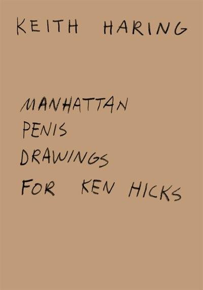 Keith Haring: Manhattan Penis Drawings for Ken Hicks by Keith Haring