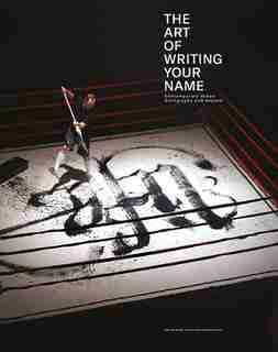 The Art Of Writing Your Name: Urban Calligraphy And Beyond by Christian Hundertmark