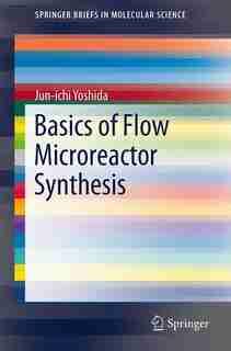Basics of Flow Microreactor Synthesis by Jun-ichi Yoshida