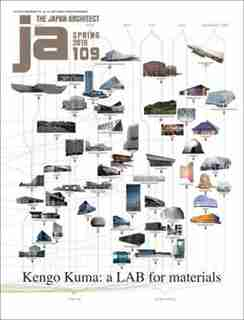 Ja 109 Spring, 2018: Kengo Kuma: A Lab For Materials de The Japan Architect