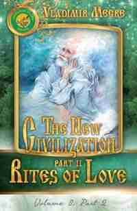 Volume VIII: The New Civilization, Part II: Rites of Love de Vladimir Megre