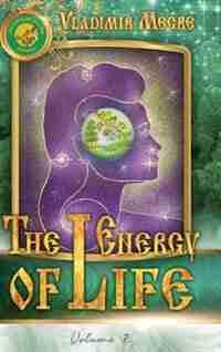 Volume VII: The Energy of Life de Vladimir Megre