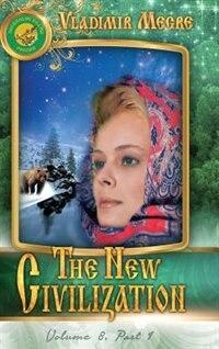 Volume VIII: The New Civilization, Part I de Vladimir Megre