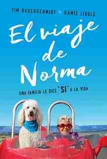 El Viaje De Norma: Una Familia Le Dice Sí A La Vida de Tim Bauerschmidt