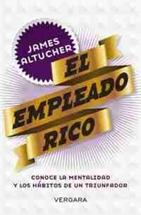 El Empleado Rico/ The Rich Employee de James Altucher