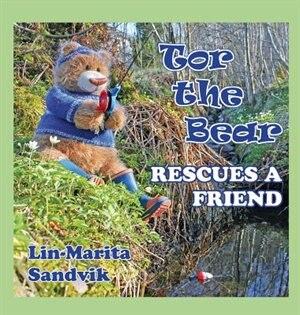 Tor the Bear Rescues a Friend by Lin-Marita Sandvik