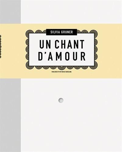 Silvia Gruner: Un Chant D'amour by Silvia Gruner