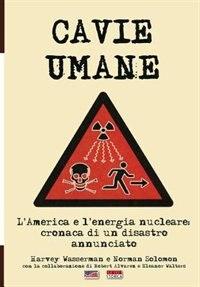 Cavie Umane: L'America e l'energia nucleare: Cronaca di un disastro annunciato de AA. VV.