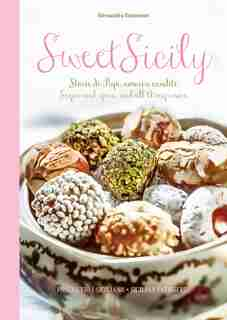 Sweet Sicily: Sugar And Spice, And All Things Nice by Alessandra Dammone