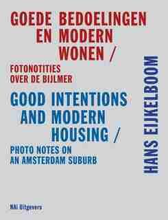 Hans Eijkelboom: Good Intentions & Modern Housing: Photo Notes on an Amsterdam Suburb de Hans den Hartog Jager